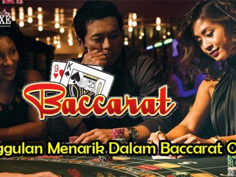 Keunggulan Menarik Dalam Baccarat Online