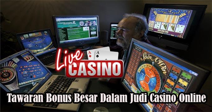 Tawaran Bonus Besar Dalam Judi Casino Online