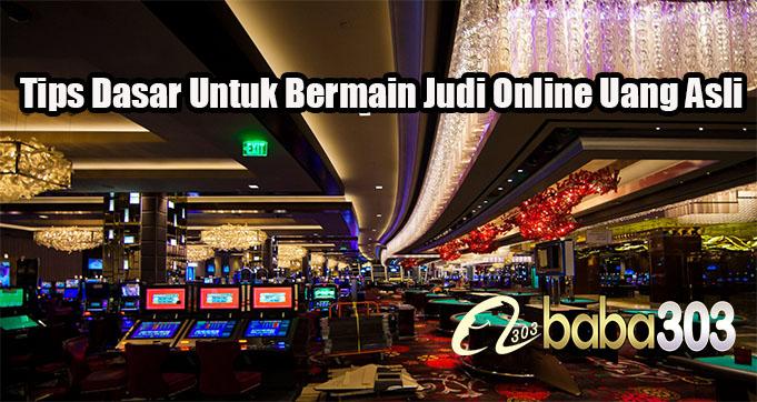 Tips Dasar Untuk Bermain Judi Online Uang Asli