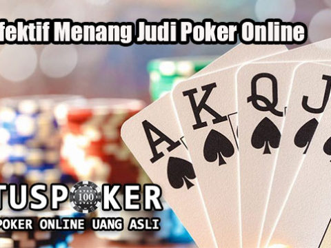 Trik Efektif Menang Judi Poker Online